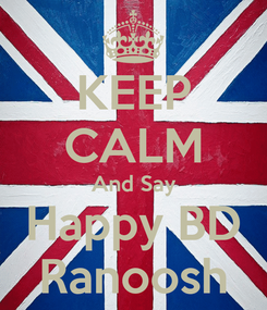 Poster: KEEP CALM And Say Happy BD Ranoosh