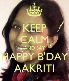 Poster: KEEP CALM AND SAY HAPPY B'DAY AAKRITI