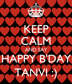 Poster: KEEP CALM AND SAY HAPPY B'DAY TANVI :)