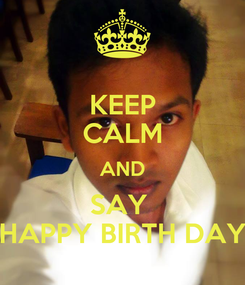 Poster: KEEP CALM AND SAY  HAPPY BIRTH DAY