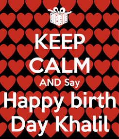 Poster: KEEP CALM AND Say Happy birth Day Khalil
