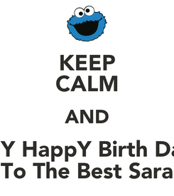 Poster: KEEP CALM AND saY HappY Birth Day To The Best Sara