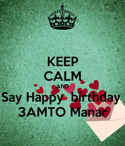 Poster: KEEP CALM AND Say Happy  birthday  3AMTO Manar
