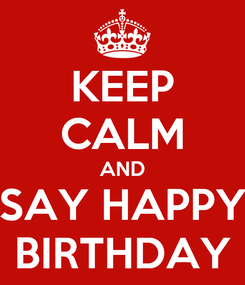 Poster: KEEP CALM AND SAY HAPPY BIRTHDAY