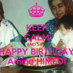 Poster: KEEP CALM AND SAY  HAPPY BIRTHDAY Amine HIMEDI