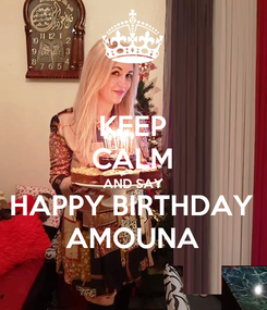 Poster: KEEP CALM AND SAY HAPPY BIRTHDAY AMOUNA