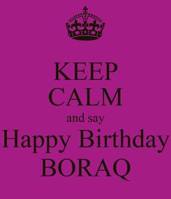 Poster: KEEP CALM and say Happy Birthday BORAQ