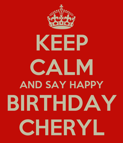 Poster: KEEP CALM AND SAY HAPPY BIRTHDAY CHERYL