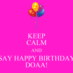 Poster: KEEP CALM AND SAY HAPPY BIRTHDAY DOAA!