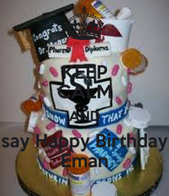 Poster: KEEP CALM AND say Happy Birthday Eman