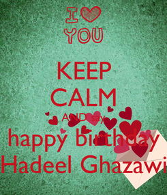 Poster: KEEP CALM AND say happy birthday Hadeel Ghazawi