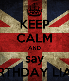 Poster: KEEP CALM AND say HAPPY BIRTHDAY LIAM PAYNE