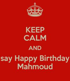 Poster: KEEP CALM AND say Happy Birthday Mahmoud