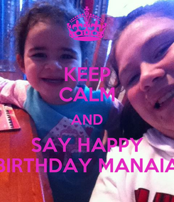 Poster: KEEP CALM AND SAY HAPPY BIRTHDAY MANAIA