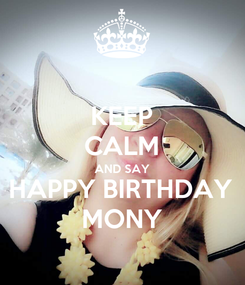 Poster: KEEP CALM AND SAY HAPPY BIRTHDAY MONY