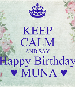Poster: KEEP CALM AND SAY Happy Birthday  ♥ MUNA ♥