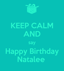 Poster: KEEP CALM AND say Happy Birthday Natalee