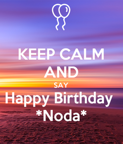 Poster: KEEP CALM AND SAY Happy Birthday  *Noda*
