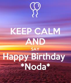 Poster: KEEP CALM AND SAY Happy Birthday  *Noda*