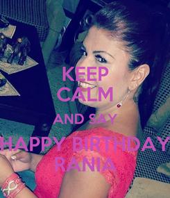 Poster: KEEP CALM AND SAY HAPPY BIRTHDAY RANIA