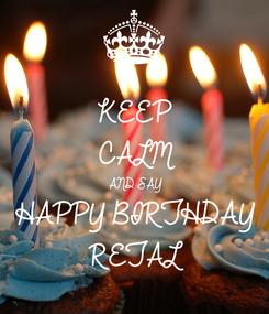 Poster: KEEP CALM AND SAY HAPPY BIRTHDAY  RETAL