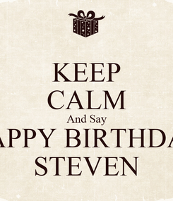Poster: KEEP CALM And Say HAPPY BIRTHDAY STEVEN