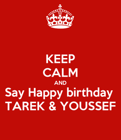 Poster: KEEP CALM AND Say Happy birthday  TAREK & YOUSSEF