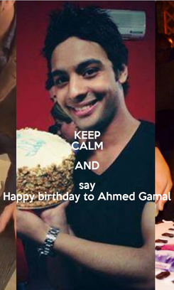 Poster: KEEP CALM AND say Happy birthday to Ahmed Gamal
