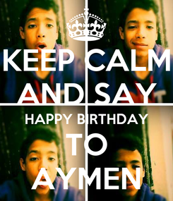 Poster: KEEP CALM AND SAY HAPPY BIRTHDAY TO AYMEN