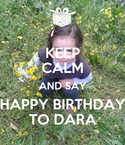 Poster: KEEP CALM AND SAY HAPPY BIRTHDAY TO DARA