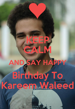 Poster: KEEP CALM AND SAY HAPPY Birthday To Kareem Waleed