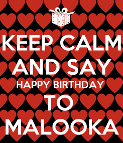 Poster: KEEP CALM AND SAY HAPPY BIRTHDAY  TO  MALOOKA