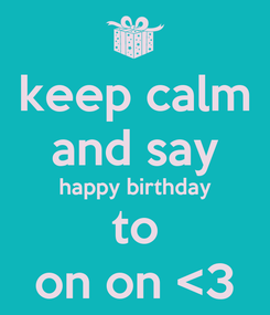 Poster: keep calm and say happy birthday to on on <3