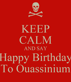 Poster: KEEP CALM AND SAY Happy Birthday To Ouassinium