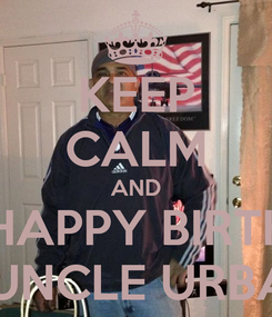 Poster: KEEP CALM AND SAY HAPPY BIRTHDAY TO UNCLE URBANO