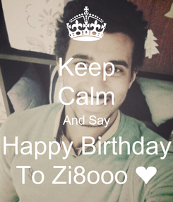 Poster: Keep Calm And Say Happy Birthday To Zi8ooo ❤