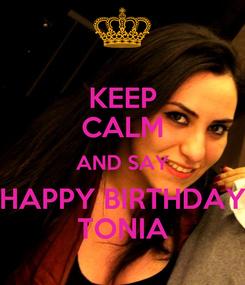 Poster: KEEP CALM AND SAY HAPPY BIRTHDAY TONIA