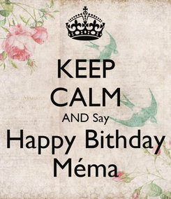 Poster: KEEP CALM AND Say Happy Bithday Méma