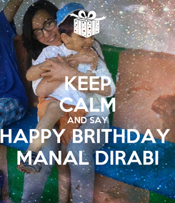 Poster: KEEP CALM AND SAY HAPPY BRITHDAY  MANAL DIRABI