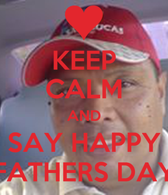 Poster: KEEP CALM AND SAY HAPPY FATHERS DAY