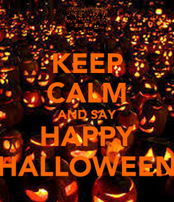Poster: KEEP CALM AND SAY HAPPY HALLOWEEN