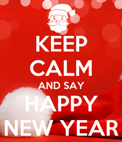 Poster: KEEP CALM AND SAY HAPPY NEW YEAR