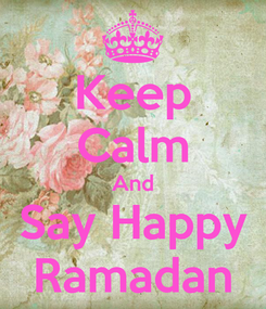 Poster: Keep Calm And Say Happy Ramadan