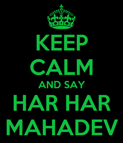 Poster: KEEP CALM AND SAY HAR HAR MAHADEV