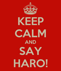 Poster: KEEP CALM AND SAY HARO!