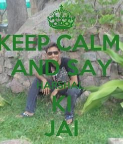 Poster: KEEP CALM  AND SAY HARSHAL  KI JAI