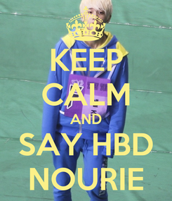 Poster: KEEP CALM AND SAY HBD NOURIE