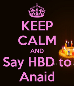 Poster: KEEP CALM AND Say HBD to Anaid