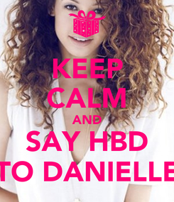 Poster: KEEP CALM AND SAY HBD TO DANIELLE