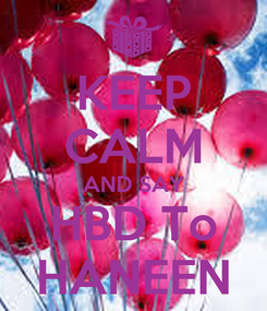 Poster: KEEP CALM AND SAY HBD To HANEEN